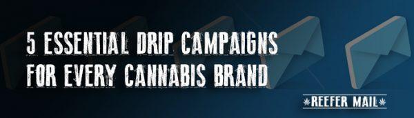 Essential Drip Campaigns Cannabis Brands