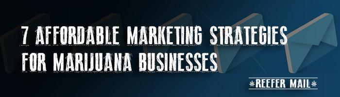 affordable marketing strategies marijuana businesses